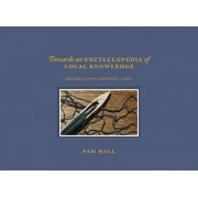 Towards an Encyclopedia of Local Knowledge by Hall Pam