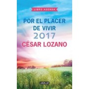 Libro Agenda Por El Placer de Vivir 2017 / 2017 for the Pleasure of Living Agenda by Cesar Lozano