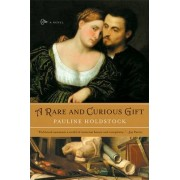 A Rare & Curious Gift by Pauline Holdstock