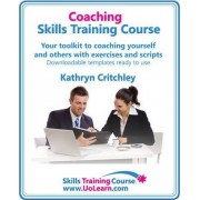Coaching Skills Training Course - Business and Life Coaching Techniques for Improving Performance Using Nlp and Goal Setting by Kathryn Critchley