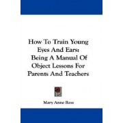 How to Train Young Eyes and Ears by Mary Anne Ross