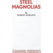 Steel Magnolias by Robert Harling