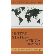 Historical Dictionary of United States-Africa Relations by Robert Anthony Waters