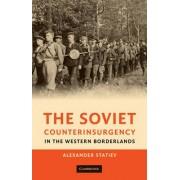 The Soviet Counterinsurgency in the Western Borderlands by Alexander Statiev