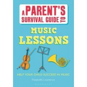 Parents' Survival Guides: A Parent's Survival Guide to Music Lessons: Help Your Child Succeed in Music by Elisabeth Winkler Lawrence
