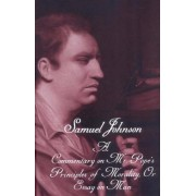 Works of Samuel Johnson: A Commentary on Mr. Pope's Principles of Morality, or Essay on Man Volume 17 by Samuel Johnson
