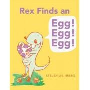 Rex Finds an Egg! Egg! Egg! by Steven Weinberg