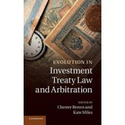 Evolution in Investment Treaty Law and Arbitration by Chester Brown