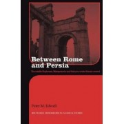 Between Rome and Persia by Peter Edwell