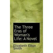 The Three Eras of Woman's Life by Elizabeth Elton Smith