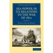 Sea Power in Its Relations to the War of 1812 by Alfred Thayer Mahan