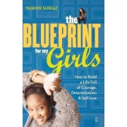 The Blueprint for My Girls by Yasmin Shiraz