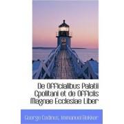 de Officialibus Palatii Cpolitani Et de Officiis Magnae Ecclesiae Liber by George Codinus