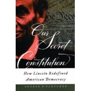 Our Secret Constitution by George Philip Fletcher
