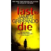 Last to Die by James Grippando