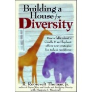 Building a House For Diversity: A Fable About a Giraffe & an Elephant Offers New Strategies for Today's Workforce by R. Roosevelt Thomas