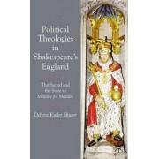 Political Theologies in Shakespeare's England by Debora Kuller Shuger