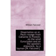 Dissertation on St. Paul's Voyage from C Sarea to Puteoli; On the Wind Euroclydon and on the Apostle by William Falconer