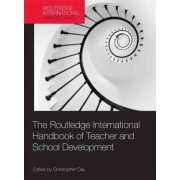 The Routledge International Handbook of Teacher and School Development by Christopher Day