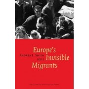 Europe's Invisible Migrants by Andrea L. Smith