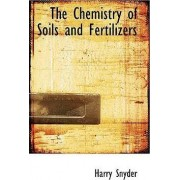 The Chemistry of Soils and Fertilizers by Harry Snyder