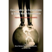 Case Studies on Corporations and Global Health Governance by Nora Kenworthy