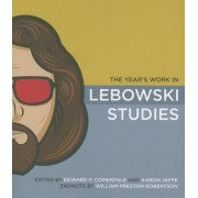 The Year's Work in Lebowski Studies by Edward P. Comentale