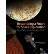 Recapturing a Future for Space Exploration by Committee for the Decadal Survey on Biological and Physical Sciences in Space