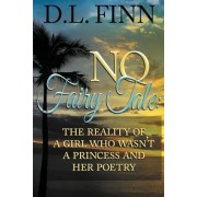 No Fairy Tale: The Reality of a Girl Who Wasn't a Princess and Her Poetry