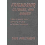 Friendship, Cliques, and Gangs by Greg Dimitriadis