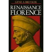 Renaissance Florence by Gene A. Brucker