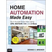 Home Automation Made Easy by Dennis C. Brewer
