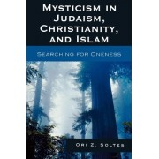 Mysticism in Judaism, Christianity, and Islam by Ori Z. Soltes