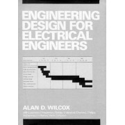 Engineering Design for Electrical Engineers by Alan D. Wilcox