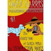 Owen Harris: Paranormal Investigator #1, the Ghost Dog of Santa Mina