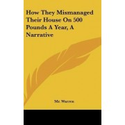 How They Mismanaged Their House on 500 Pounds a Year, a Narrative by MR Warren