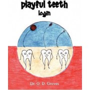 Playful Teeth by Odessa M. Groves