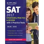 SAT 2017 Strategies, Practice & Review with 3 Practice Tests by Kaplan Test Prep