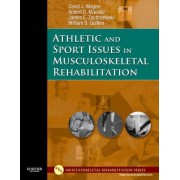 Athletic and Sport Issues in Musculoskeletal Rehabilitation by David J. Magee