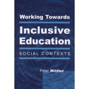 Working Towards Inclusive Education by Peter Mittler