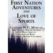 First Nation Adventures and Love of Sports by Clifford W C Morgan