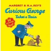 Curious George Takes a Train by H A Rey