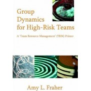 Group Dynamics for High-Risk Teams by Amy L Fraher