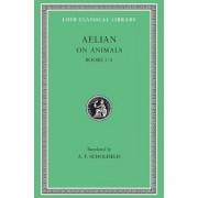 On the Characteristics of Animals: Bks.I-IV v. 1 by Aelian