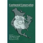 Continental Conservation: Scientific Foundations of Regional Reserve Networks by Michael E Soule