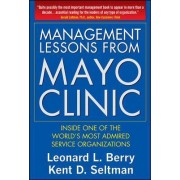 Management Lessons from Mayo Clinic: Inside One of the World's Most Admired Service Organizations by Leonard L. Berry