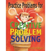 Practice Problems for Creative Problem Solving by Don Treffinger