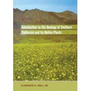 Introduction to the Geology of Southern California and Its Native Plants by Clarence A. Hall