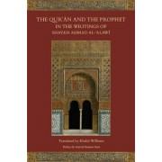The Qur'an and the Prophet in the Writings of Shaykh Ahmad Al-Alawi by Ahmad Al-Alawi