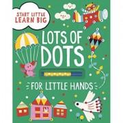 Start Little Learn Big Lots of Dots for Little Hands by Parragon Books Ltd
